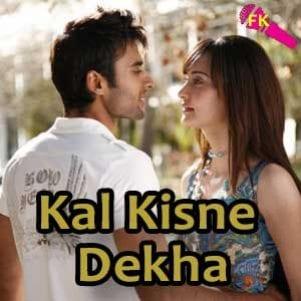Kal-Kisne-Dekha-Tere-Bina-Lagta-Nahin-Jiya