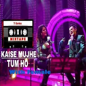 Kaise Mujhe-Tum Ho Song Female Vocals Free Karaoke